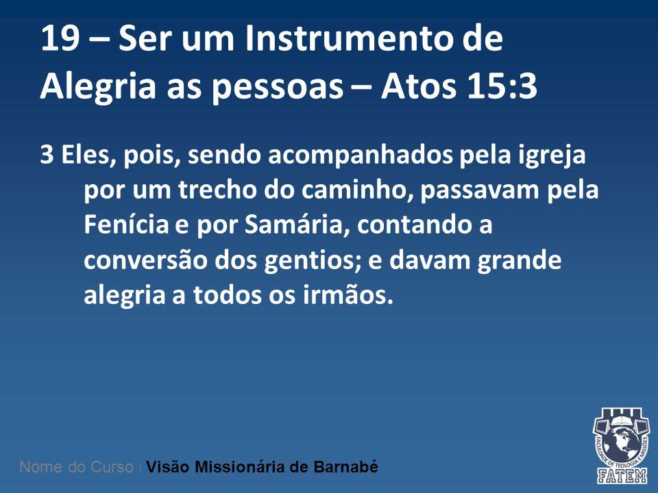 19 – Ser um Instrumento de Alegria as pessoas – Atos 15:3