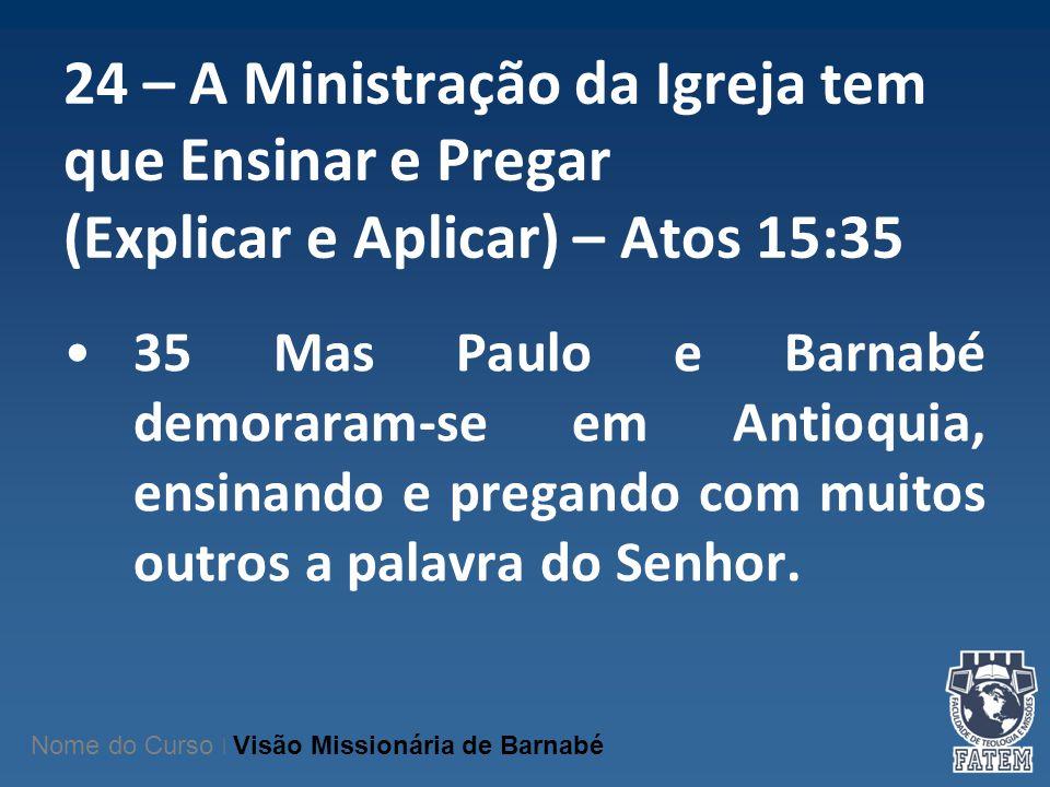 24 – A Ministração da Igreja tem que Ensinar e Pregar (Explicar e Aplicar) – Atos 15:35