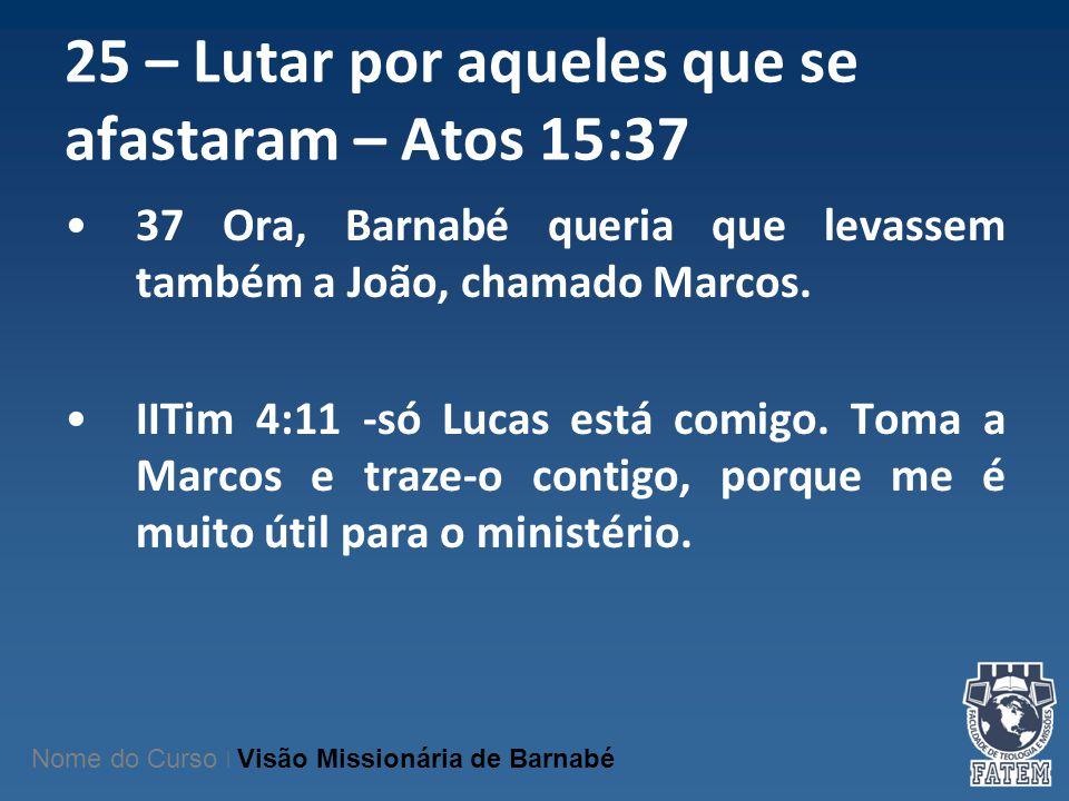 25 – Lutar por aqueles que se afastaram – Atos 15:37