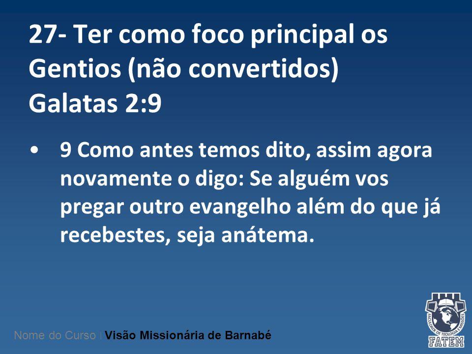 27- Ter como foco principal os Gentios (não convertidos) Galatas 2:9