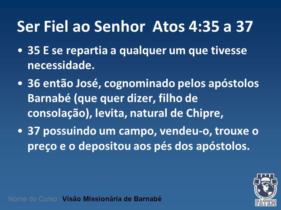 Ser Fiel ao Senhor Atos 4:35 a 37