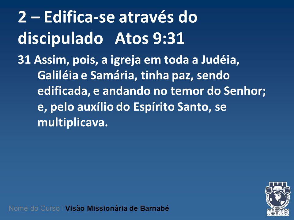 2 – Edifica-se através do discipulado Atos 9:31