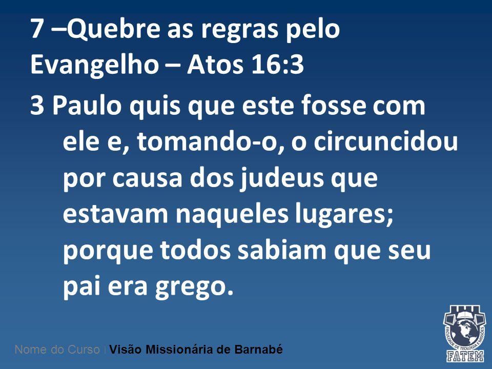 7 –Quebre as regras pelo Evangelho – Atos 16:3