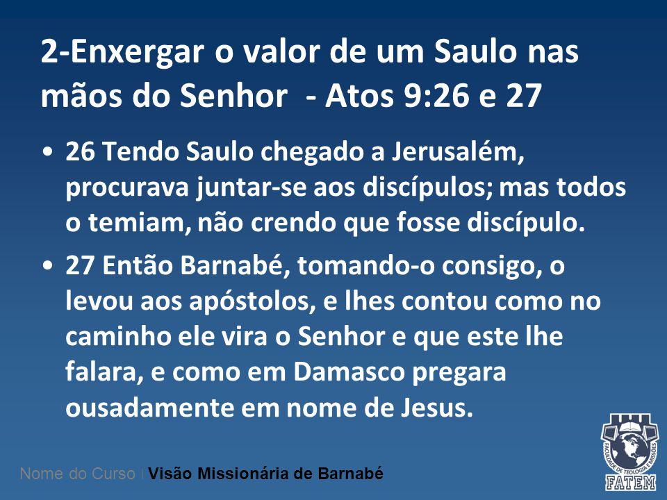 2-Enxergar o valor de um Saulo nas mãos do Senhor - Atos 9:26 e 27