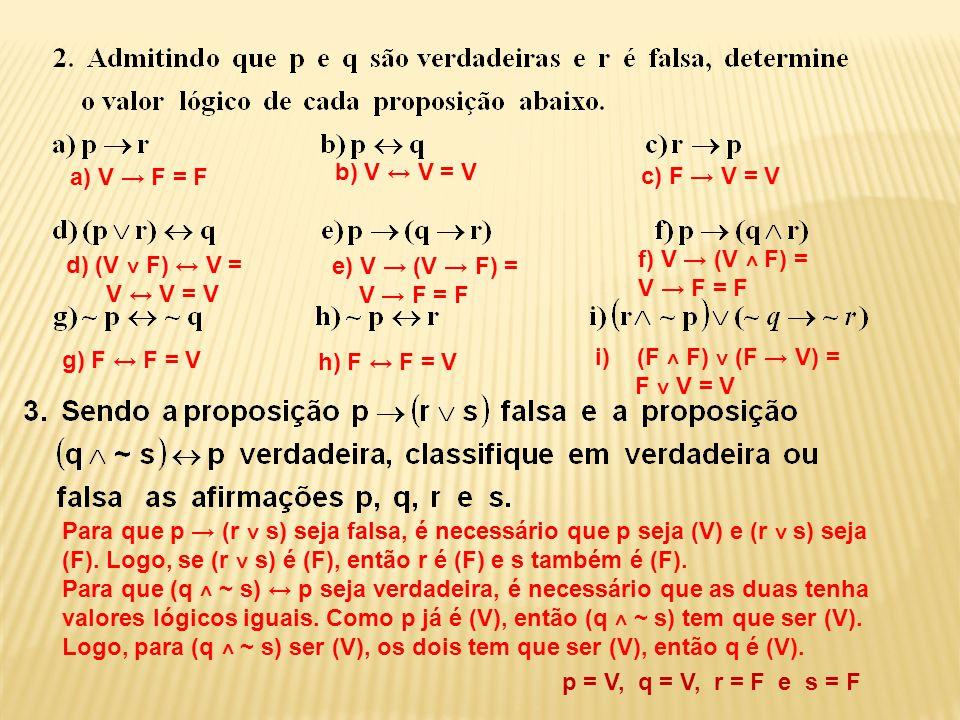a) V → F = F b) V ↔ V = V. c) F → V = V. f) V → (V ˄ F) = V → F = F. d) (V ˅ F) ↔ V = V ↔ V = V.