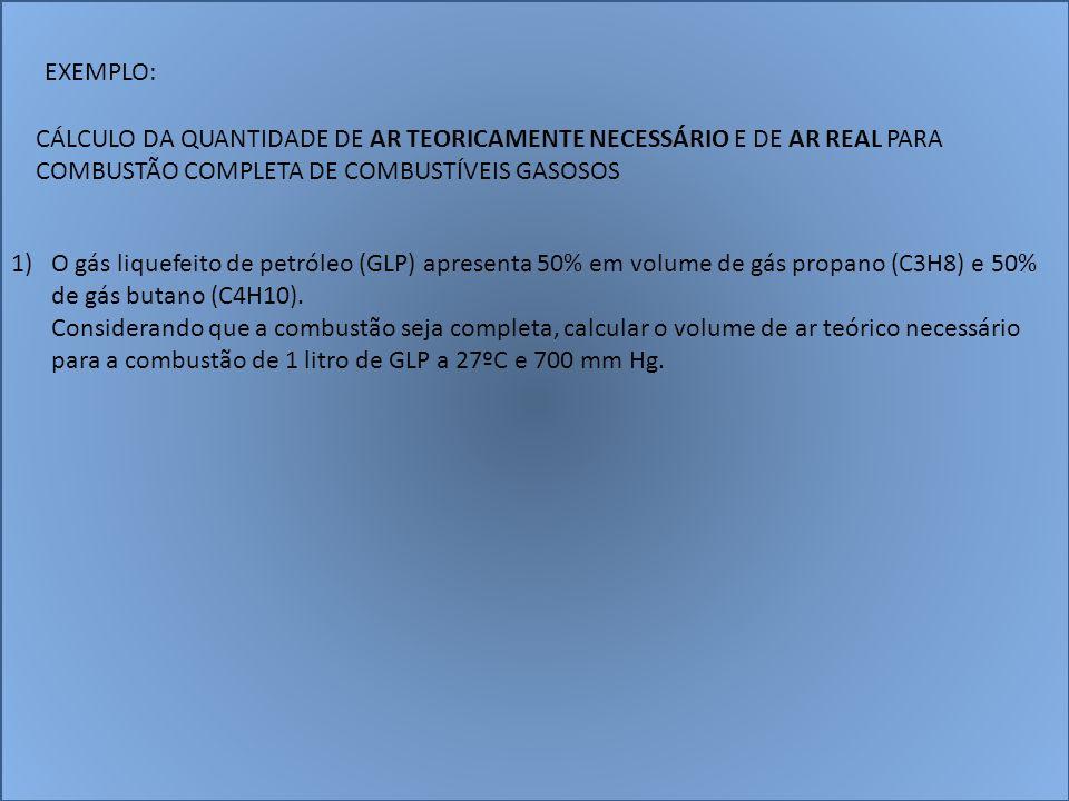 EXEMPLO: CÁLCULO DA QUANTIDADE DE AR TEORICAMENTE NECESSÁRIO E DE AR REAL PARA COMBUSTÃO COMPLETA DE COMBUSTÍVEIS GASOSOS.