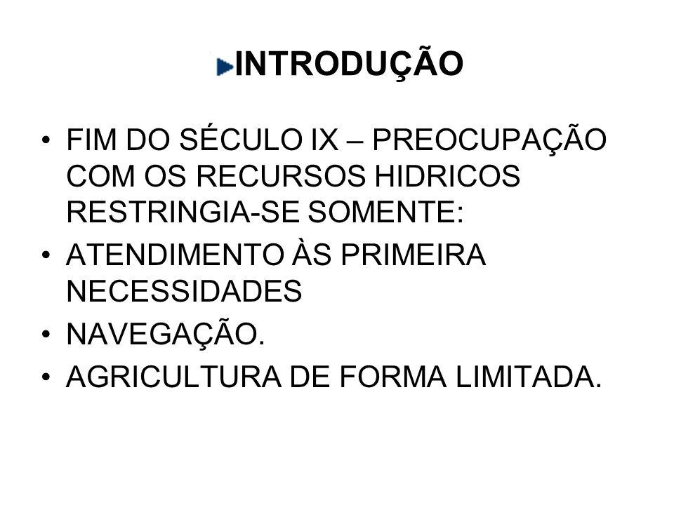 INTRODUÇÃO FIM DO SÉCULO IX – PREOCUPAÇÃO COM OS RECURSOS HIDRICOS RESTRINGIA-SE SOMENTE: ATENDIMENTO ÀS PRIMEIRA NECESSIDADES.