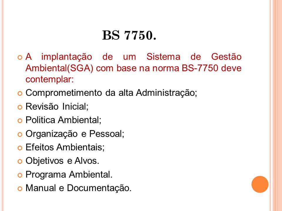 BS 7750. A implantação de um Sistema de Gestão Ambiental(SGA) com base na norma BS-7750 deve contemplar: