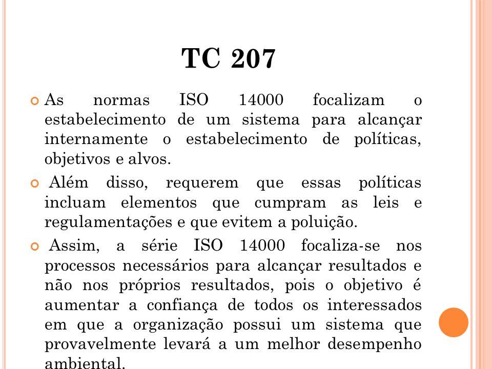 TC 207 As normas ISO 14000 focalizam o estabelecimento de um sistema para alcançar internamente o estabelecimento de políticas, objetivos e alvos.
