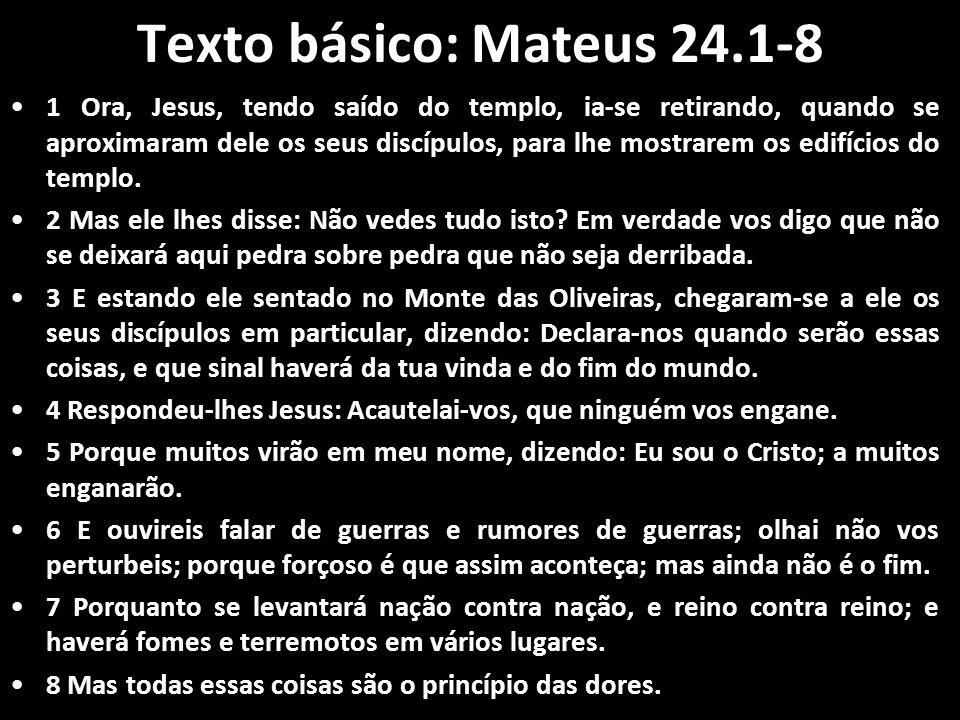 Texto básico: Mateus 24.1-8