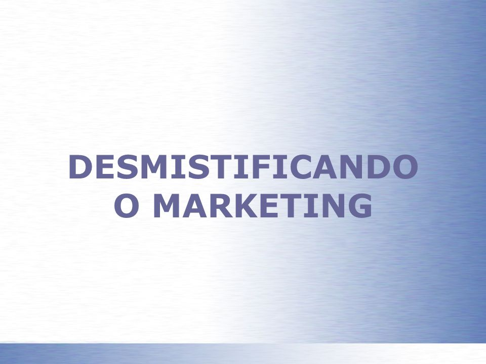 DESMISTIFICANDO O MARKETING