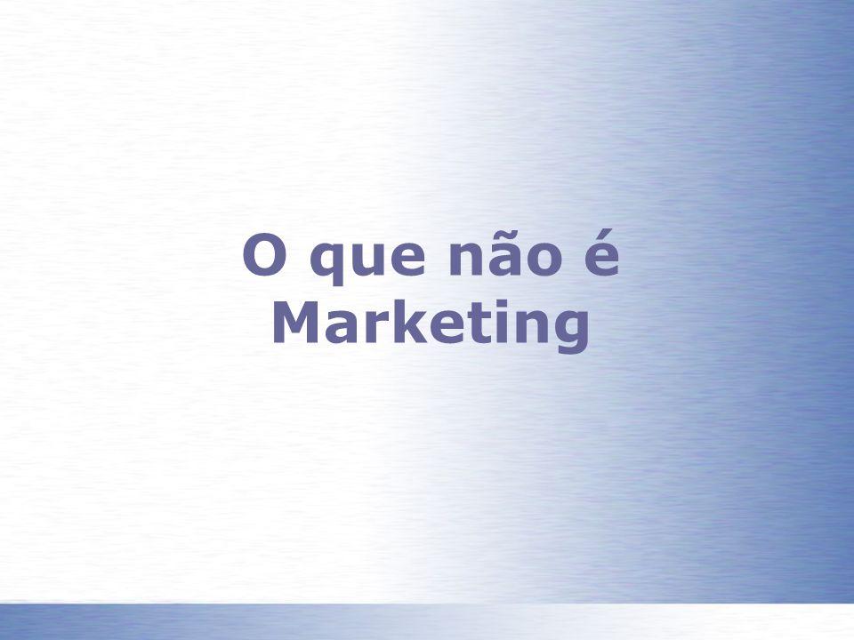 O que não é Marketing