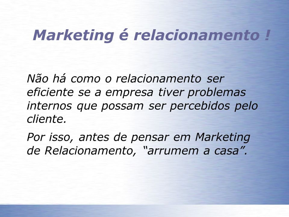 Marketing é relacionamento !