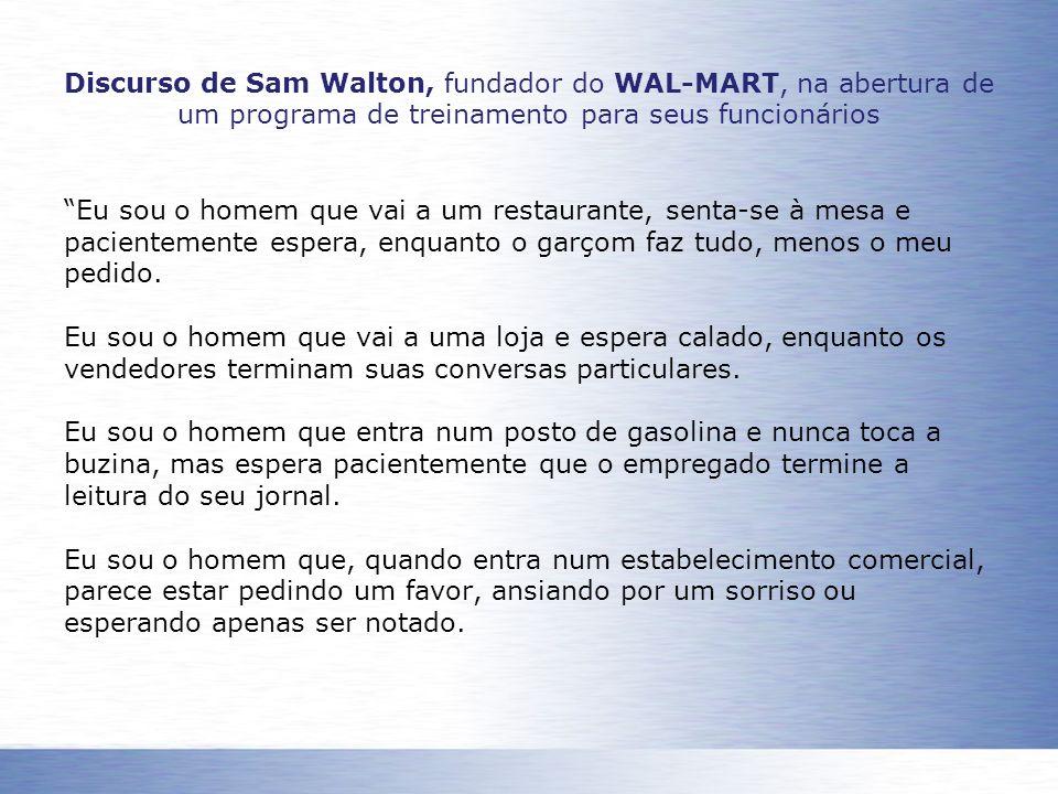 Discurso de Sam Walton, fundador do WAL-MART, na abertura de um programa de treinamento para seus funcionários