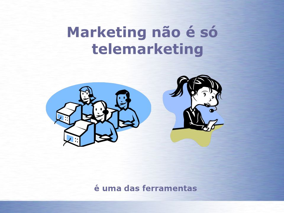 Marketing não é só telemarketing