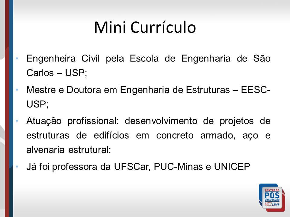 Mini CurrículoEngenheira Civil pela Escola de Engenharia de São Carlos – USP; Mestre e Doutora em Engenharia de Estruturas – EESC-USP;