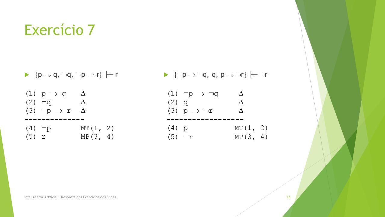 Exercício 7 {p  q, q, p  r} ├─ r {p  q, q, p  r} ├─ r