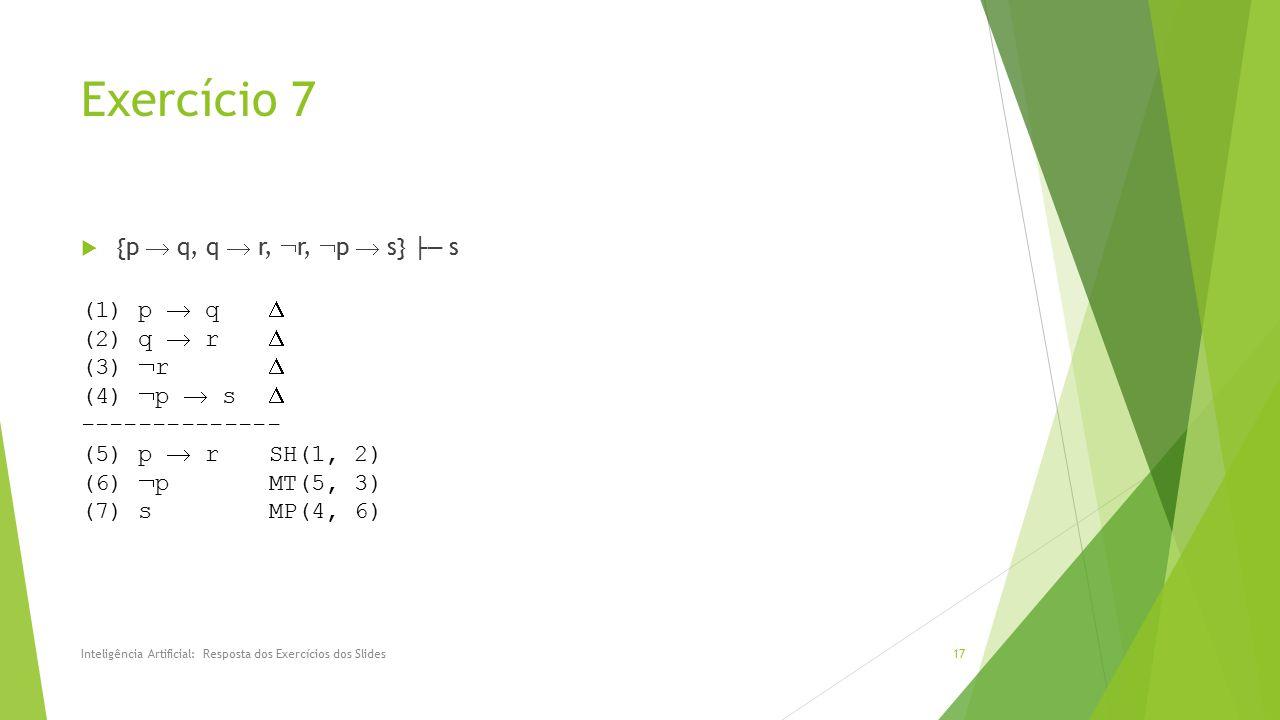 Exercício 7 {p  q, q  r, r, p  s} ├─ s (1) p  q  (2) q  r 