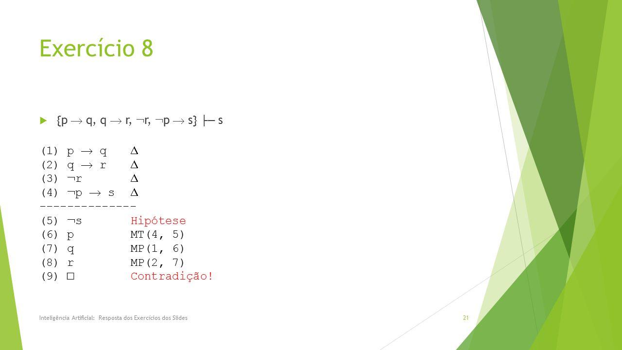 Exercício 8 {p  q, q  r, r, p  s} ├─ s (1) p  q  (2) q  r 