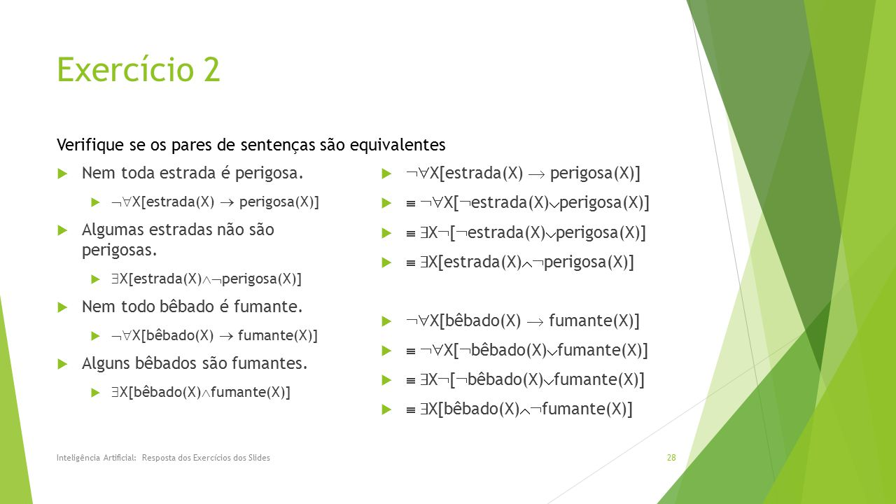 Exercício 2 Verifique se os pares de sentenças são equivalentes