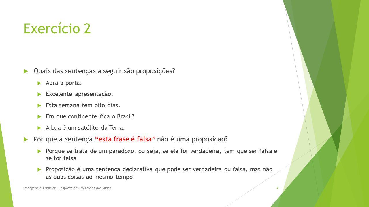 Exercício 2 Quais das sentenças a seguir são proposições