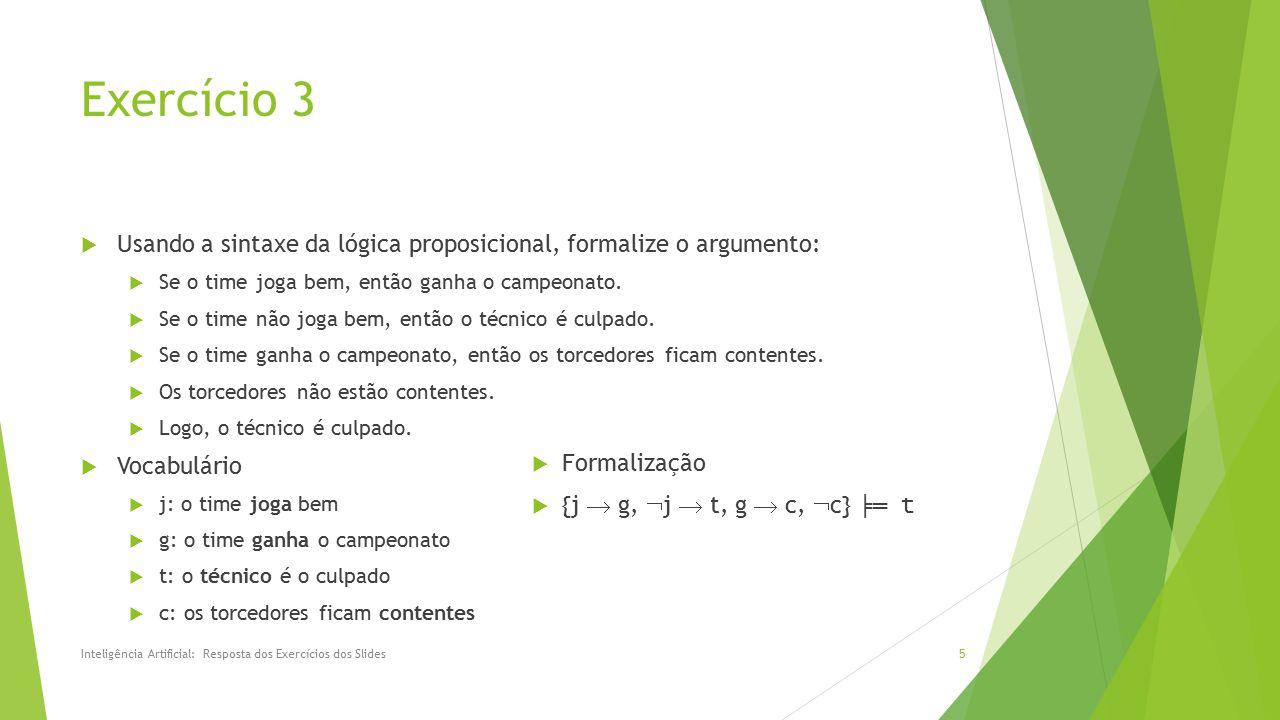 Exercício 3 Usando a sintaxe da lógica proposicional, formalize o argumento: Se o time joga bem, então ganha o campeonato.