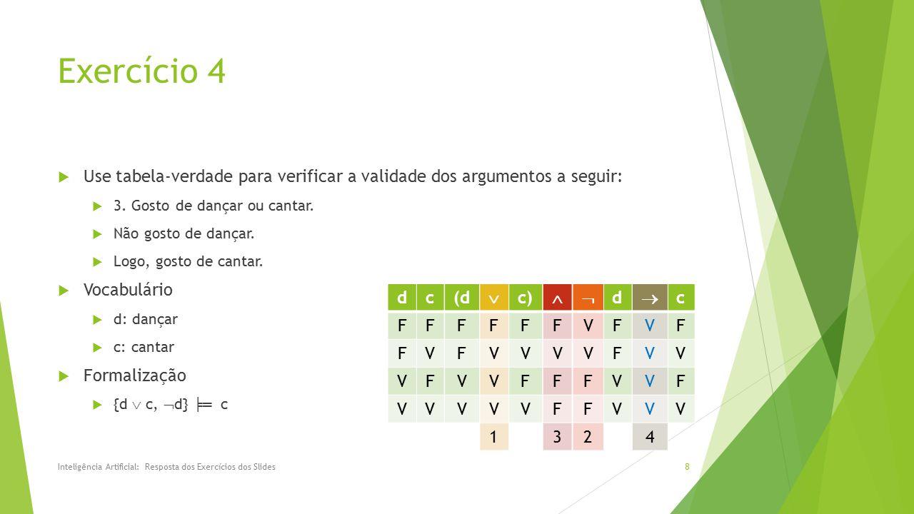 Exercício 4 Use tabela-verdade para verificar a validade dos argumentos a seguir: 3. Gosto de dançar ou cantar.