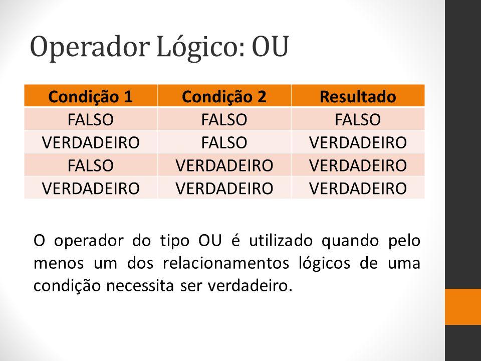 Operador Lógico: OU Condição 1 Condição 2 Resultado FALSO VERDADEIRO
