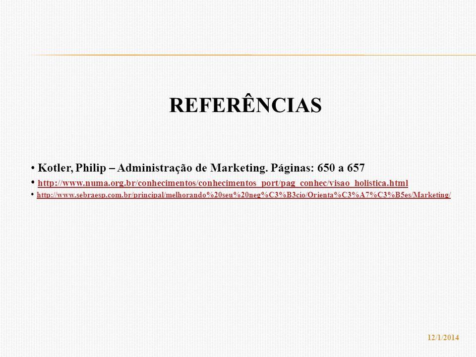REFERÊNCIAS Kotler, Philip – Administração de Marketing. Páginas: 650 a 657.