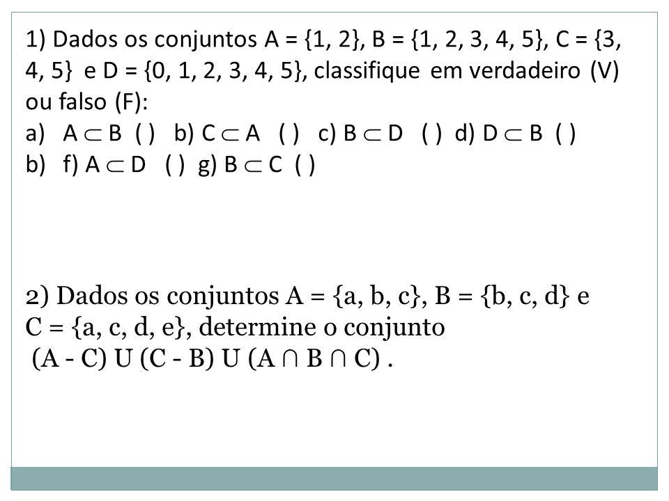 1) Dados os conjuntos A = {1, 2}, B = {1, 2, 3, 4, 5}, C = {3, 4, 5} e D = {0, 1, 2, 3, 4, 5}, classifique em verdadeiro (V) ou falso (F):