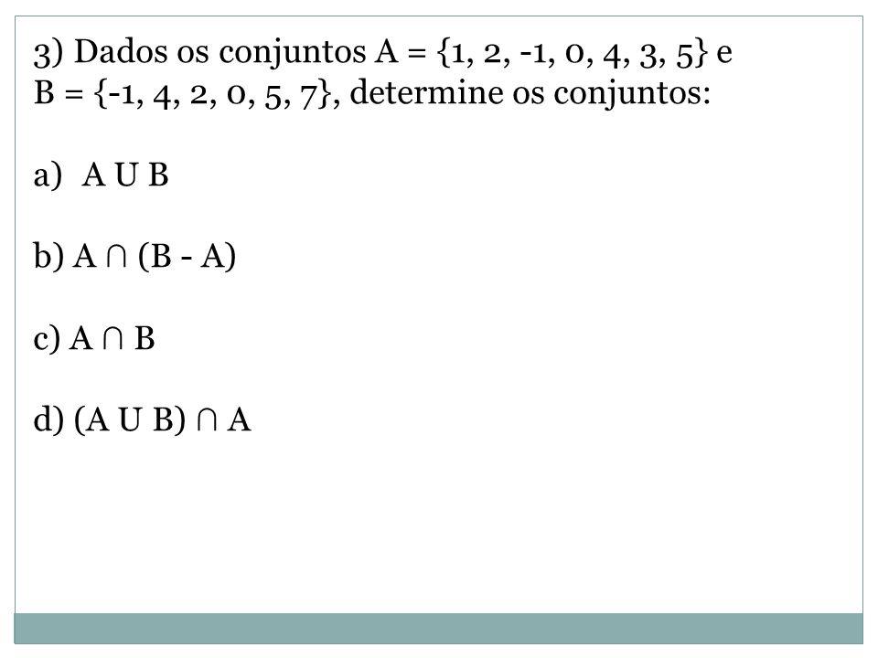 3) Dados os conjuntos A = {1, 2, -1, 0, 4, 3, 5} e