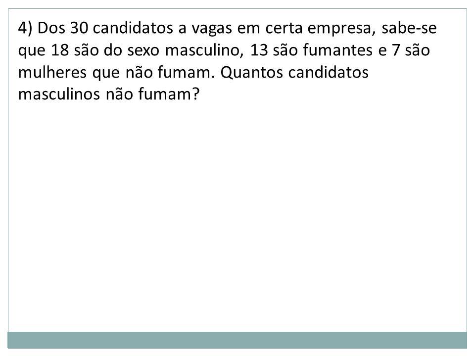 4) Dos 30 candidatos a vagas em certa empresa, sabe-se que 18 são do sexo masculino, 13 são fumantes e 7 são mulheres que não fumam.