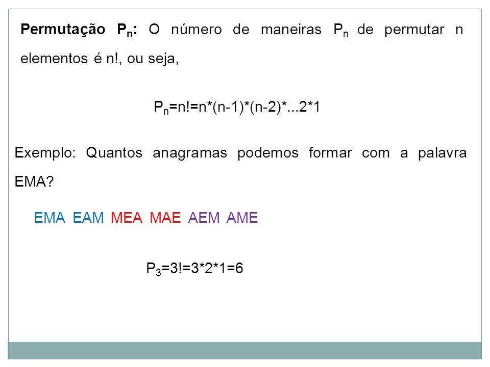 Permutação Pn: O número de maneiras Pn de permutar n elementos é n