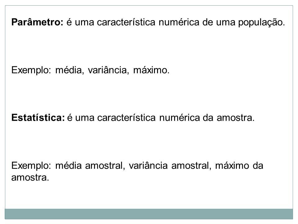 Parâmetro: é uma característica numérica de uma população.