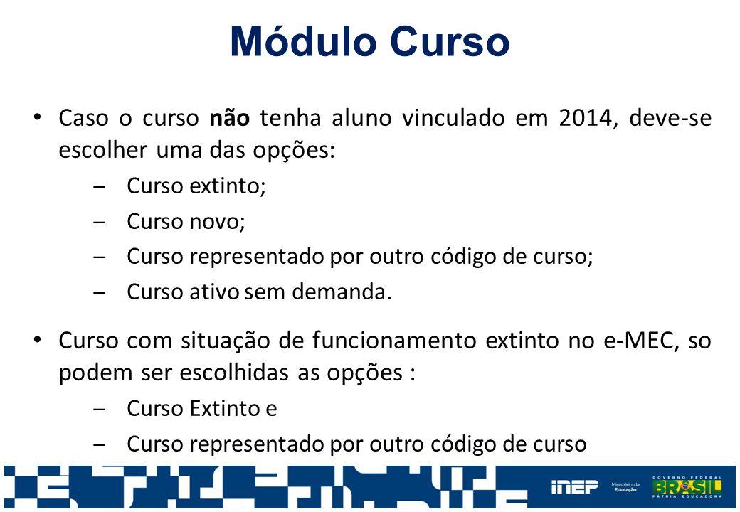 Módulo Curso Caso o curso não tenha aluno vinculado em 2014, deve-se escolher uma das opções: Curso extinto;