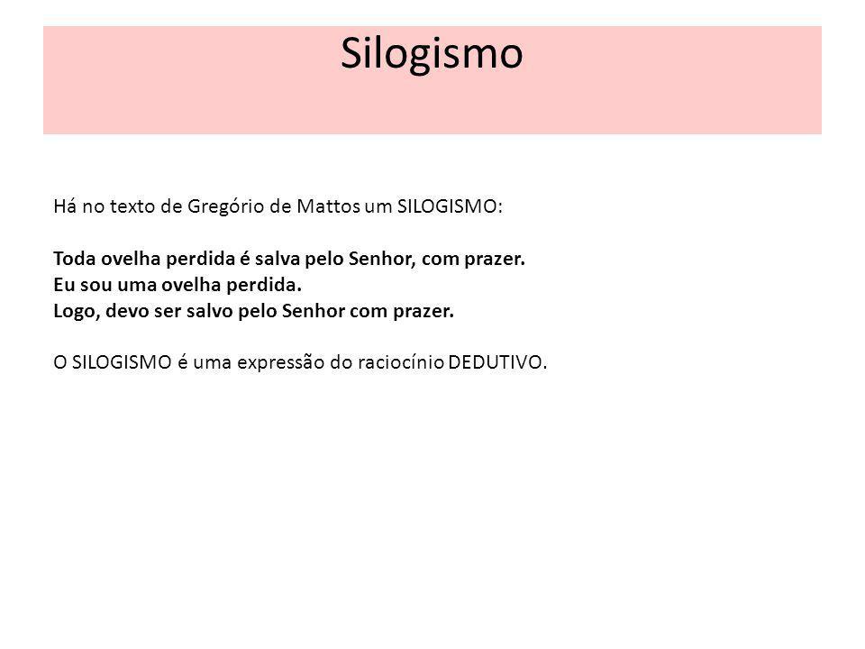 Silogismo Há no texto de Gregório de Mattos um SILOGISMO: