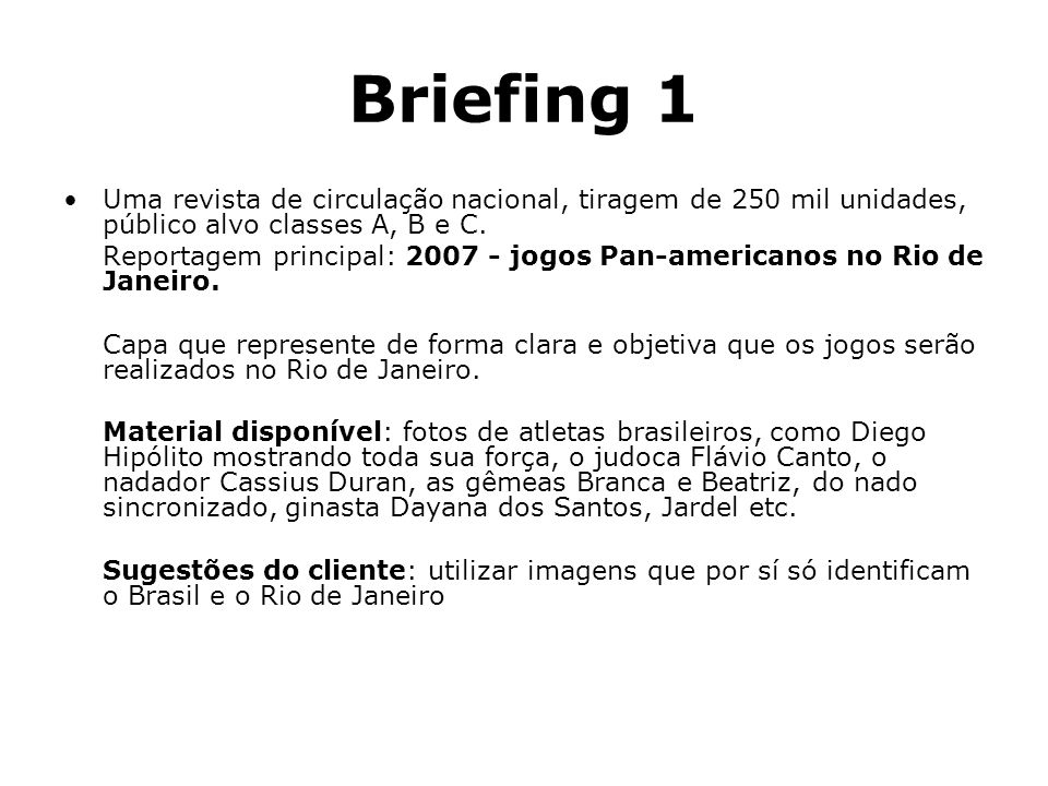 Briefing 1 Uma revista de circulação nacional, tiragem de 250 mil unidades, público alvo classes A, B e C.