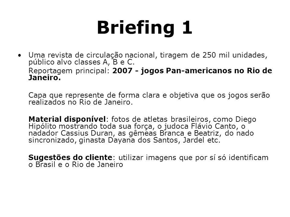 Briefing 1Uma revista de circulação nacional, tiragem de 250 mil unidades, público alvo classes A, B e C.