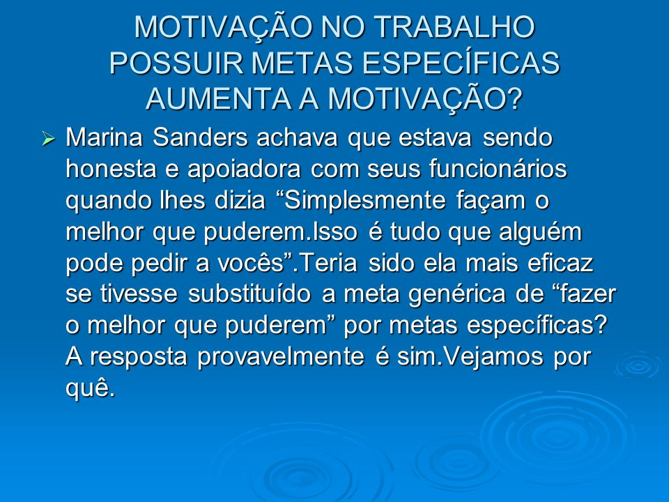 MOTIVAÇÃO NO TRABALHO POSSUIR METAS ESPECÍFICAS AUMENTA A MOTIVAÇÃO