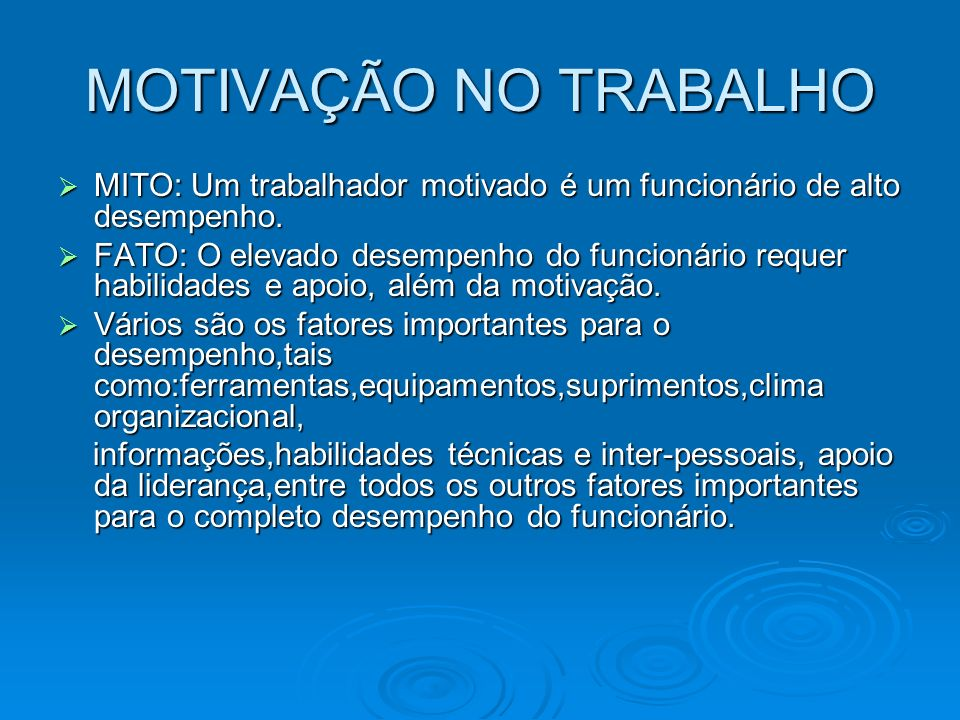 MOTIVAÇÃO NO TRABALHO MITO: Um trabalhador motivado é um funcionário de alto desempenho.