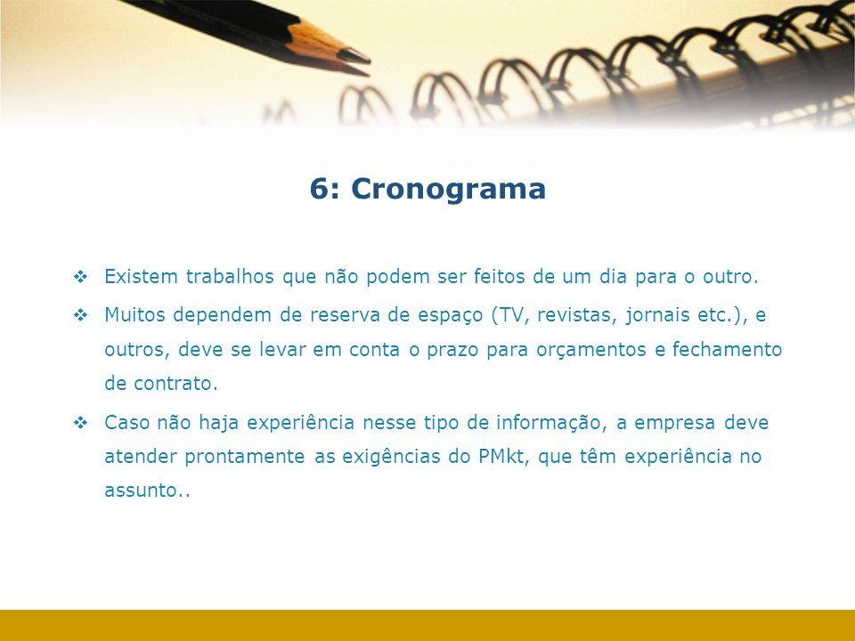 6: Cronograma Existem trabalhos que não podem ser feitos de um dia para o outro.