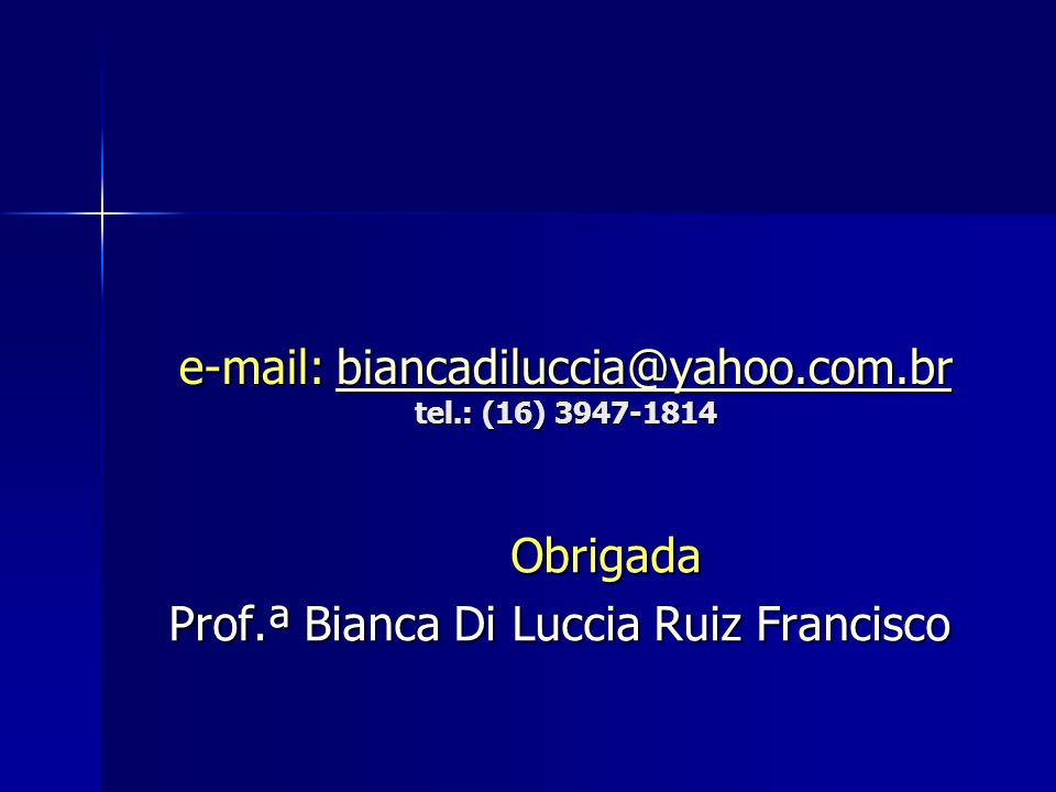 e-mail: biancadiluccia@yahoo.com.br tel.: (16) 3947-1814