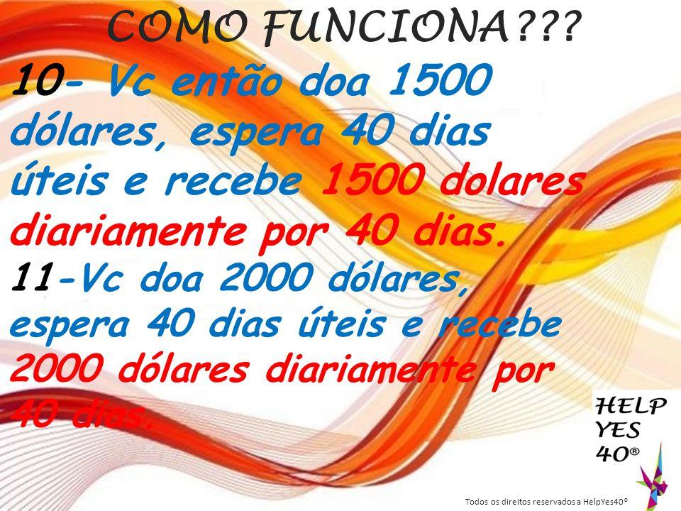 COMO FUNCIONA 10- Vc então doa 1500 dólares, espera 40 dias úteis e recebe 1500 dolares diariamente por 40 dias.