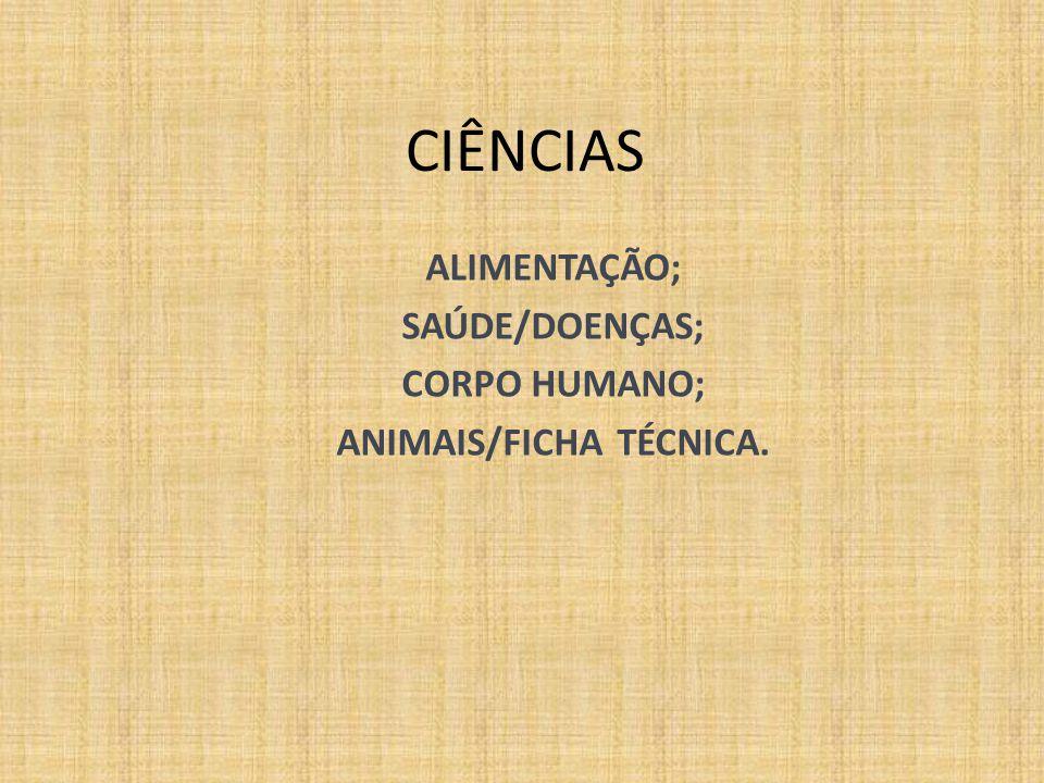 ALIMENTAÇÃO; SAÚDE/DOENÇAS; CORPO HUMANO; ANIMAIS/FICHA TÉCNICA.