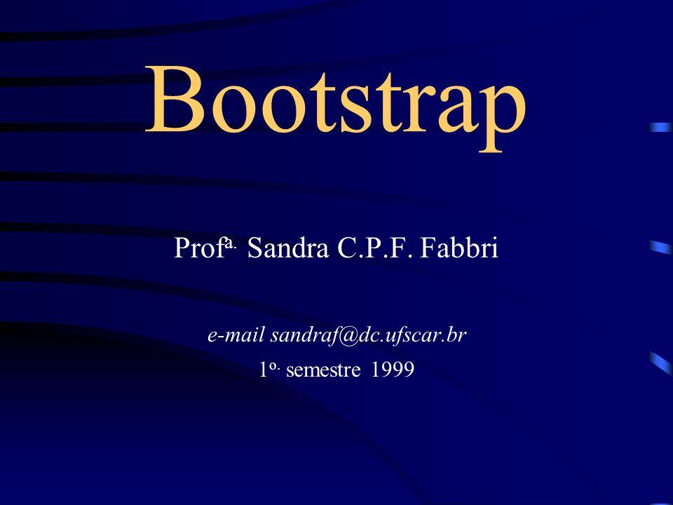 Bootstrap Profa. Sandra C.P.F. Fabbri e-mail sandraf@dc.ufscar.br