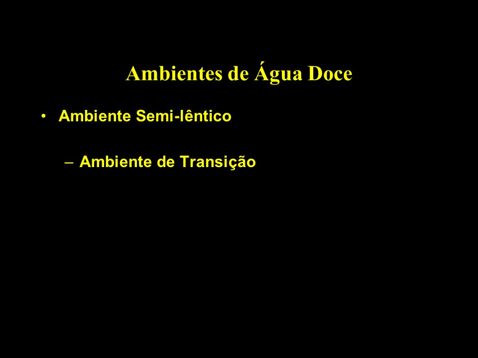 Ambientes de Água Doce Ambiente Semi-lêntico Ambiente de Transição