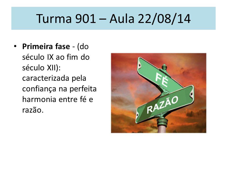 Turma 901 – Aula 22/08/14 Primeira fase - (do século IX ao fim do século XII): caracterizada pela confiança na perfeita harmonia entre fé e razão.