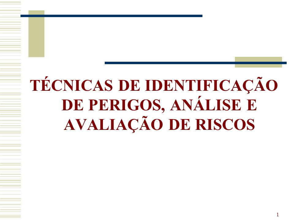 TÉCNICAS DE IDENTIFICAÇÃO DE PERIGOS, ANÁLISE E AVALIAÇÃO DE RISCOS