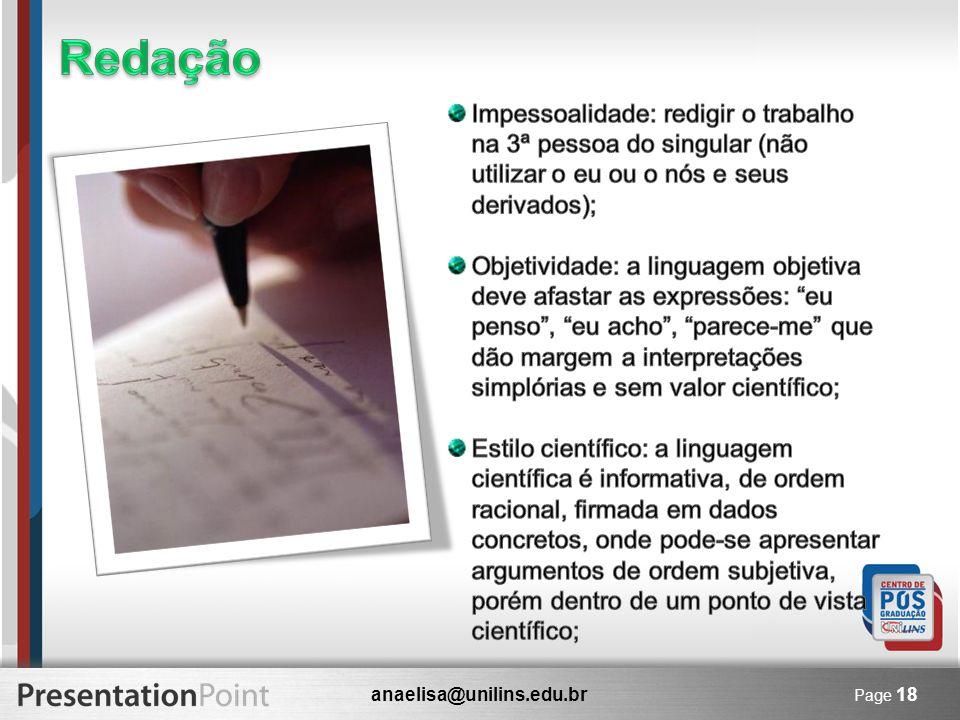 Redação Impessoalidade: redigir o trabalho na 3ª pessoa do singular (não utilizar o eu ou o nós e seus derivados);