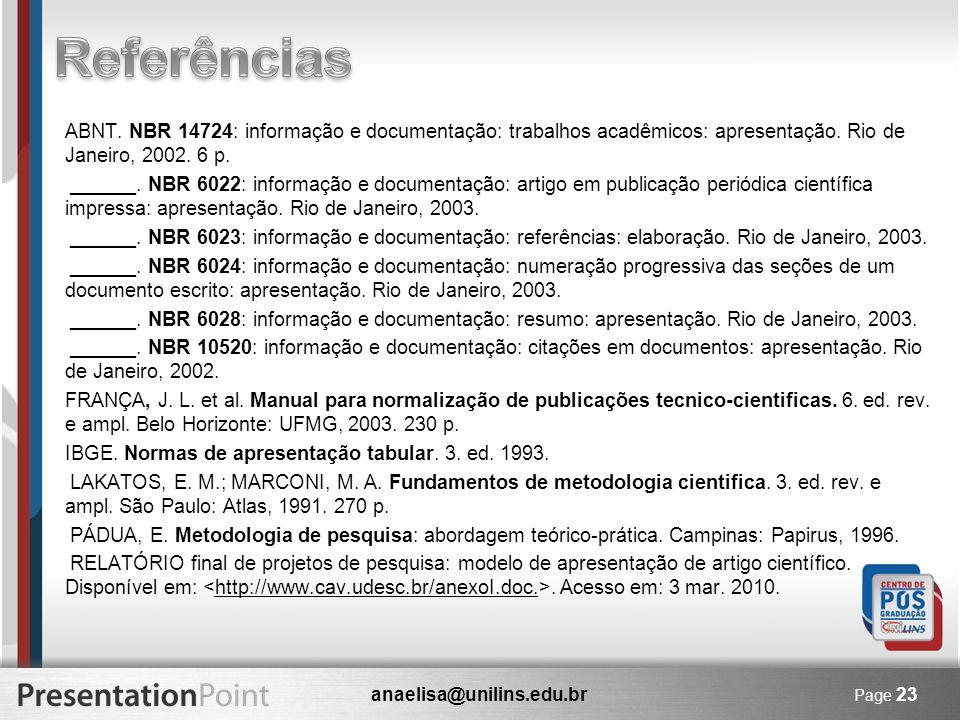Referências ABNT. NBR 14724: informação e documentação: trabalhos acadêmicos: apresentação. Rio de Janeiro, 2002. 6 p.